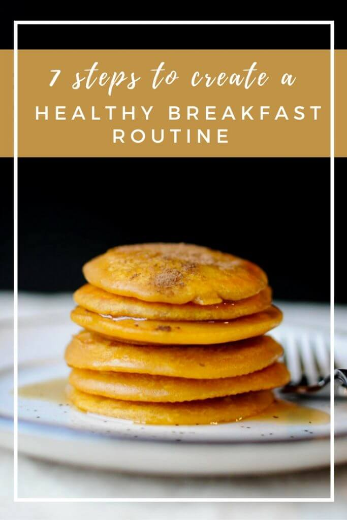 Find out the 7 steps to create and maintain a healthy breakfast routine which will get you started on a healthy lifestyle this year!