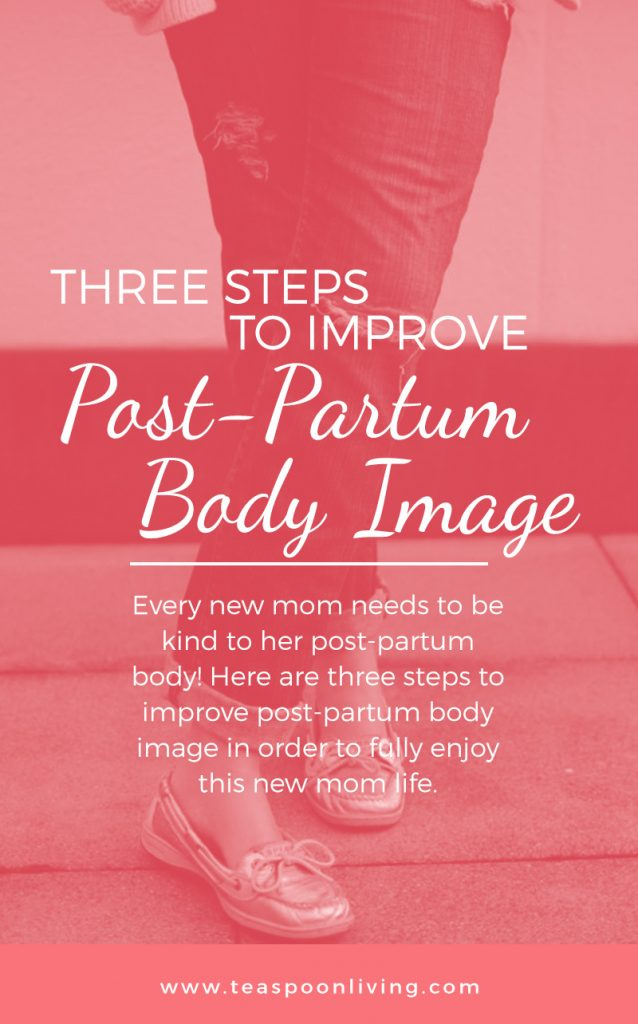 Every new mom needs to be kind to her post-partum body! Here are three steps to improve post-partum body image in order to fully enjoy this new mom life.